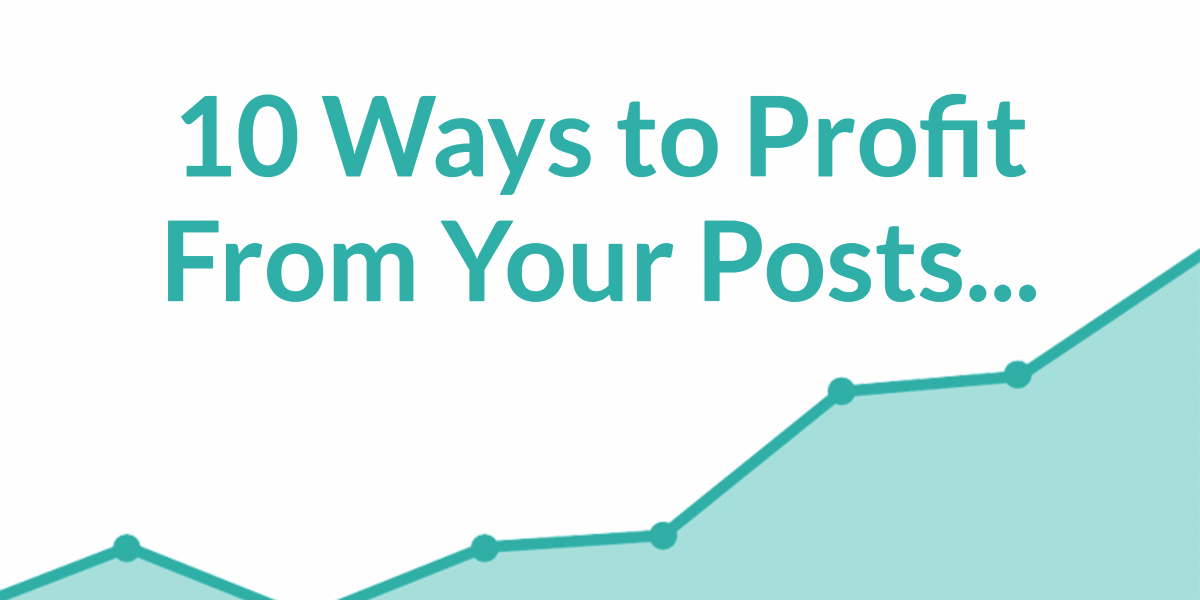 10 WAYS TO PROFIT FROM YOUR POSTS